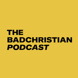 The BadChristian Podcast by Matt Carter and Toby Morrell