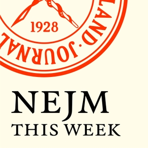 NEJM This Week — Audio Summaries by The New England Journal of Medicine