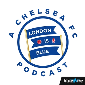 London Is Blue - Chelsea FC Soccer Podcast by London Is Blue