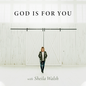 God Is For You with Sheila Walsh by Sheila Walsh - Author, Bible Teacher, Co-Host LifeToday