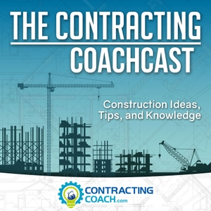 The Contracting Coachcast: Construction Business Improvement by ContractingCoach.com