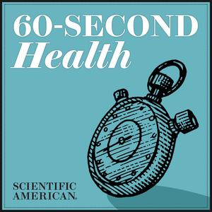 60-Second Health by Scientific American