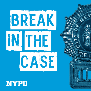 Break in the Case by New York City Police Department