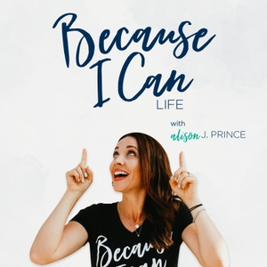 Because I Can Life by Alison J. Prince