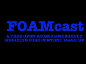 FOAMcast -  Emergency Medicine Core Content by FOAMcast