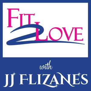 Fit 2 Love Podcast with JJ Flizanes by JJ Flizanes