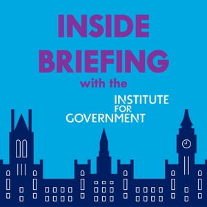 INSIDE BRIEFING with Institute for Government by Institute for Government