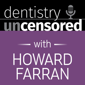 Dentistry Uncensored with Howard Farran by Howard Farran: Dentist | Dental CE Speaker | Founder & CEO of Dentaltown.co