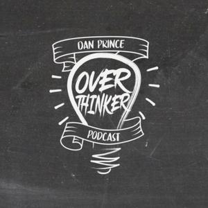 Over Thinker - Dan Prince Podcast