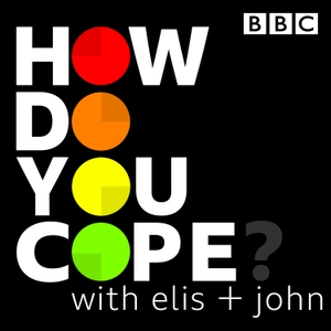 How Do You Cope? …with Elis and John by BBC Radio 5 live