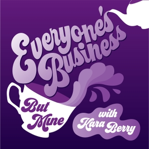 Everyone's Business But Mine with Kara Berry by Kara Berry