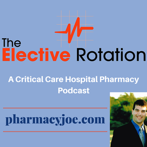 The Elective Rotation: A Critical Care Hospital Pharmacy Podcast by Pharmacy Joe