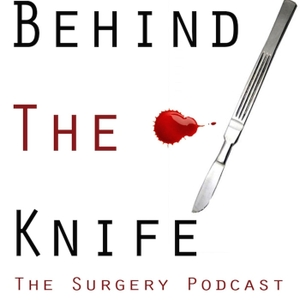 Behind The Knife: The Surgery Podcast by Kevin Kniery, Jason Bingham, John McClellan, Scott Steele