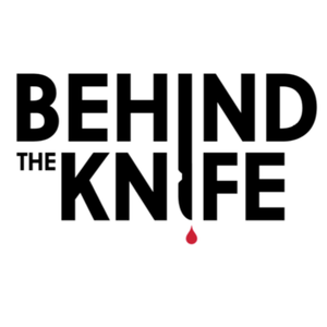 Behind The Knife: The Surgery Podcast by Behind The Knife: The Surgery Podcast