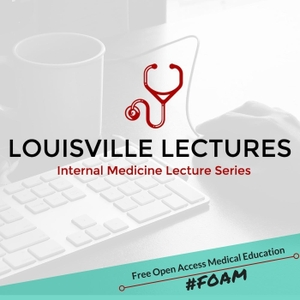 Louisville Lectures Internal Medicine Lecture Series Podcast by UofL Internal Medicine Department Faculty and Guest Lecturers