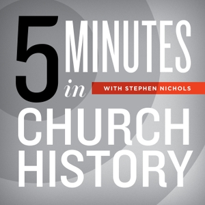 5 Minutes in Church History with Stephen Nichols by Ligonier Ministries