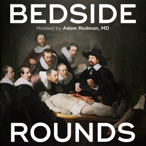 Bedside Rounds by Adam Rodman, MD, MPH, FACP