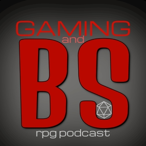 Gaming and BS RPG Podcast by Brett and Sean