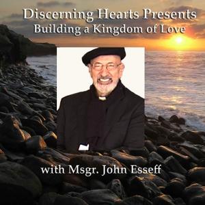 Msgr. John Esseff - Discerning Hearts Catholic Podcasts by Msgr. John Esseff with Kris McGregor