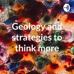 Geology and strategies to think more by Charlie