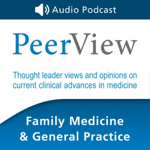 PeerView Family Medicine & General Practice CME/CNE/CPE Audio Podcast by PVI, PeerView Institute for Medical Education