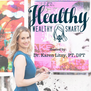 Healthy Wealthy & Smart by Dr. Karen Litzy, PT, DPT