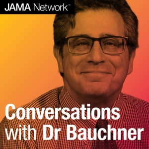 Conversations with Dr Bauchner by JAMA Network