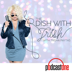 The Dish With Trish by PodcastOne