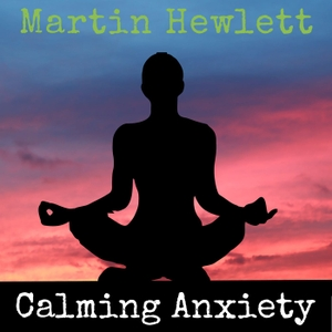 Calming Anxiety by Martin Hewlett Hypnotherapy