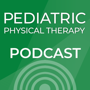 Pediatric Physical Therapy - Pediatric Physical Therapy Podcast by Pediatric Physical Therapy