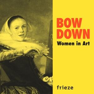 Bow Down: Women in Art by Frieze