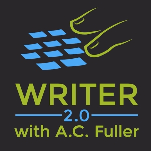 WRITER 2.0: Writing, publishing, and the space between by A.C. Fuller: Author, Podcaster, Writing Teacher