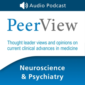 PeerView Neuroscience & Psychiatry CME/CNE/CPE Audio Podcast by PVI, PeerView Institute for Medical Education