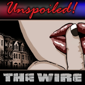 UNspoiled! The Wire by UNspoiled! Network