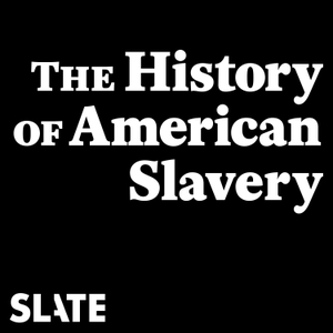 The History of American Slavery by Slate Podcasts