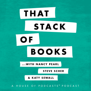 That Stack Of Books with Nancy Pearl and Steve Scher - The House of Podcasts by Nancy Pearl, Steve Scher
