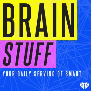 BrainStuff by iHeartRadio & HowStuffWorks