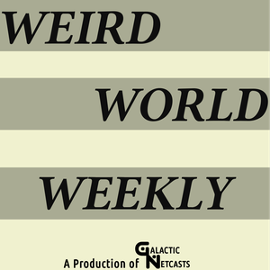 Weird World Weekly by Galactic Network