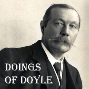 Doings of Doyle - The Arthur Conan Doyle Podcast
