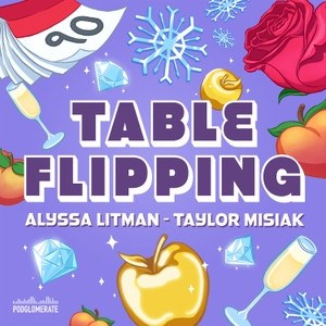 Table Flipping with Alyssa and Taylor by Table Flipping with Alyssa and Taylor