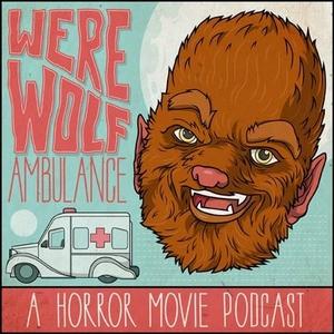 Werewolf Ambulance: A Horror Movie Comedy Podcast by Werewolf Ambulance