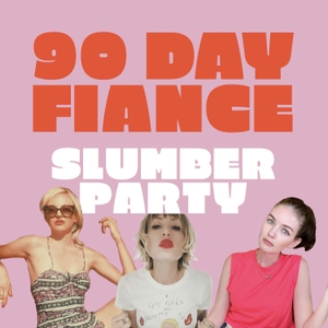 90 Day Fiancé Slumber Party by Earios