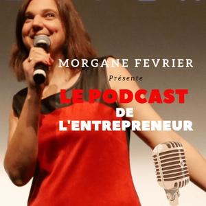 Le podcast de l'entrepreneur by Morgane FEVRIER