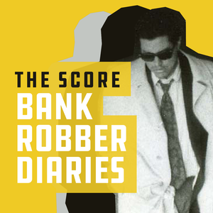 The Score: Bank Robber Diaries by Acast Studios & Western Sound