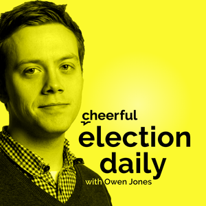 Cheerful Election Daily with Owen Jones by Cheerful
