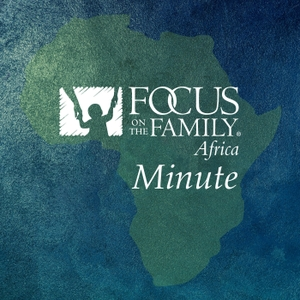 Focus on the Family Minute by Focus on the Family Africa