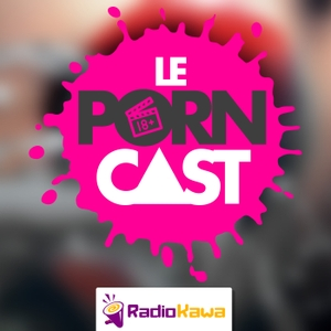 Le Porncast by RadioKawa