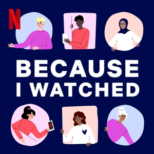 Because I Watched by Netflix