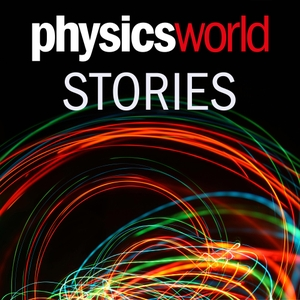 Physics World Stories Podcast by Physics World