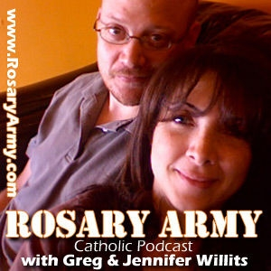 Rosary Army Catholic Podcast by Greg and Jennifer Willits